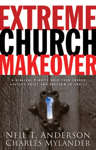 Extreme Church Makeover - Neil T. Anderson, Dr. Charles Mylander