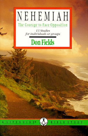 Nehemiah: The Courage to Face Opposition (Lifeguide Bible Studies) - Don Fields