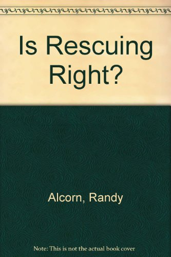 Is Rescuing Right?: Breaking the Law to Save the Unborn - Randy Alcorn