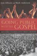 Going Public with the Gospel: Reviving Evangelistic Proclamation - Allison, Lon; Anderson, Mark