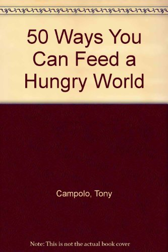 50 Ways You Can Feed a Hungry World - Tony Campolo; Gordon Aeschliman