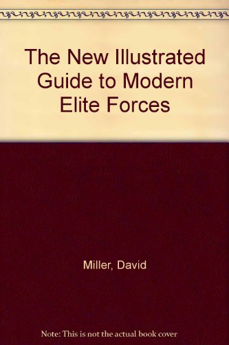 The New Illustrated Guide to Modern Elite Forces: The Weapons, Uniforms and Tactics of the World's Secret Special Warfare Units - David Miller; Gerard Ridefort