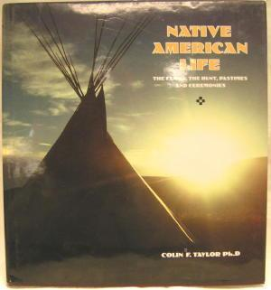 NATIVE AMERICAN LIFE, The Family, The Hunt, Pastimes and Ceremonies - Taylor, Colin F.