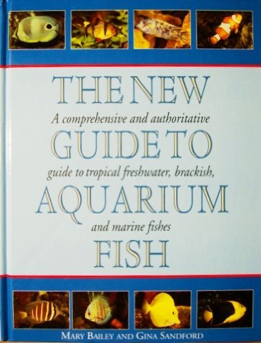 New Guide to Aquarium Fish : A Comprehensive and Authoritative Guide to Tropical Fishes - Mary Baily