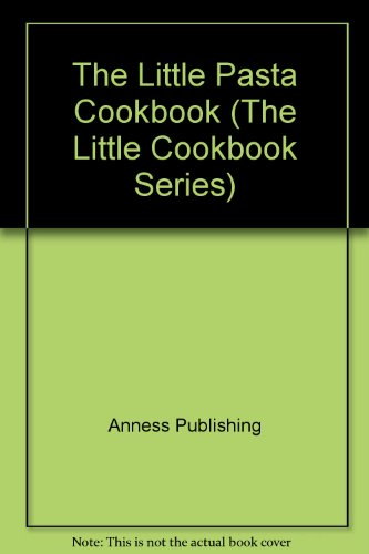 Little Pasta Cookbook - Anness Publishing Staff