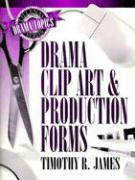 Drama Clip Art and Production Forms - James, Timothy R.