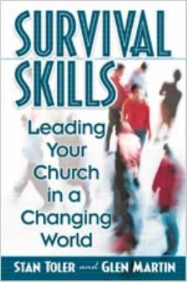 Survival Skills : Leading Your Church in a Changing World - Stan Toler; Glen Martin