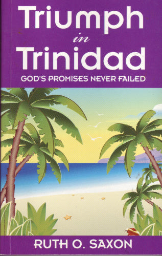 Triumph in Trinidad-God's Promises never failed (Mission Education Resources) - Ruth O. Saxson