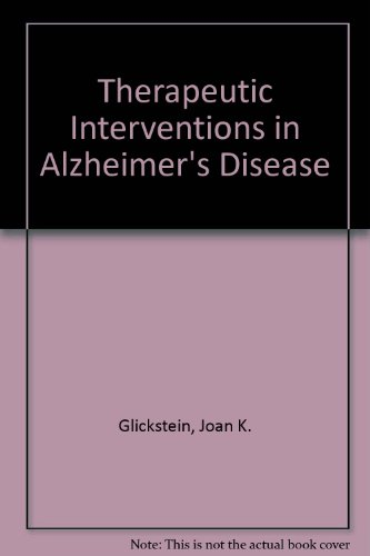 Therapeutic Interventions in Alzheimer's Disease : A Program of Functional Skills for Activities of Daily Living and Communication - Joan K. Glickstein