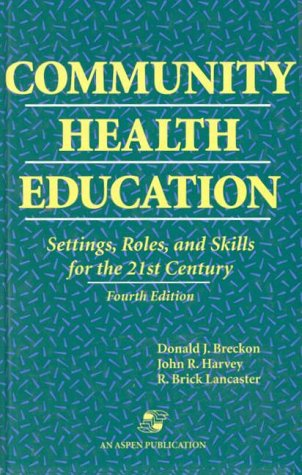 Community Health Education: Settings, Roles, and Skills for the 21st Century - Donald J. Breckon; John R. Harvey; R. Brick Lancaster