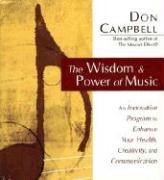 The Wisdom and Power of Music: An Innovative Program to Enhance Your Health, Creativity, and Communication - Campbell, Don G.