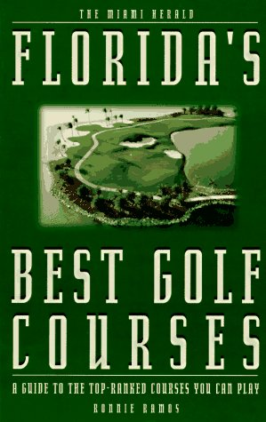 Florida's Best Golf Courses: A Guide to the Top-Ranked Courses You Can Play - Ronnie Ramos