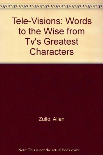 Tele-Visions: Words to the Wise from Tv's Greatest Characters - Allan Zullo; Sophie Nash