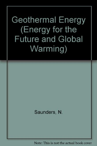 Geothermal Energy (Energy for the Future and Global Warming) - Nigel Saunders