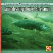 Animales Migratorios: En el Agua = Migrating Animals of the Water