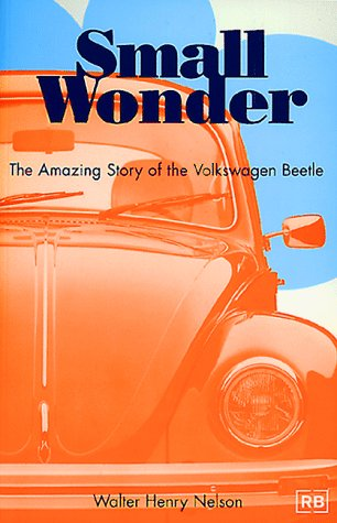 Small Wonder: The Amazing Story of the Volkswagen Beetle - Walter Henry Nelson