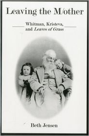 Leaving the M/other: Whitman, Kristeva and Leaves of Grass