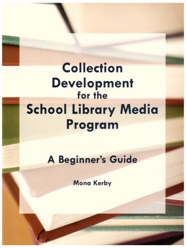Collection Development for the School Library Media Program : A Beginner's Guide - Mona Kerby