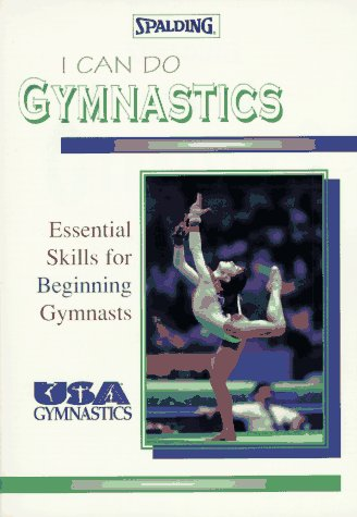 I Can Do Gymnastics: Essential Skills for Beginning Gymnasts (Spalding Sports Library) - U S Gymnastics Federation; United States Gymnastic Federation