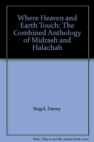 Where Heaven and Earth Touch: The Combined Anthology of Midrash and Halachah - Danny Siegel