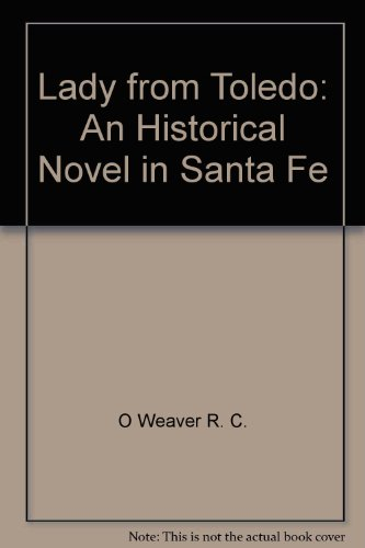 Lady from Toledo: An Historical Novel in Santa Fe - Fray Angelico Chavez