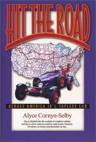 Hit The Road: Across America in a Topless Car - Alyce Cornyn-Selby