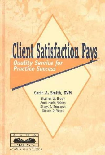 Client Satisfaction Pays: Quality Service for Practice Success - Carin A. Smith, Stephen W. Brown, Steven D. Wood, Sheryl J. Bronkesh, Anne-Marie Nelson