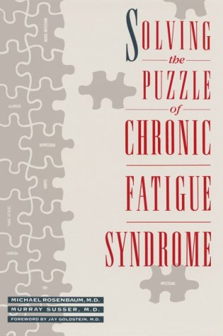 Solving the Puzzle of Chronic Fatigue - Michael E. Rosenbaum; Murry Susser