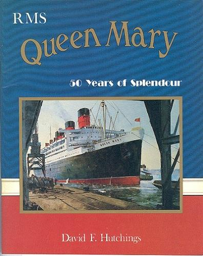 RMS Queen Mary - Fifty Years of Splendour - Hutchings, David F.