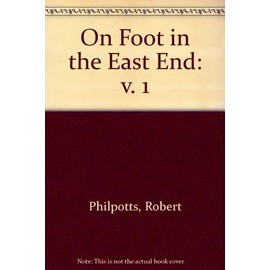 On Foot in the East End: v. 1 - Philpotts, Robert