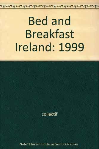 Bed and Breakfast Ireland: 1999 - collectif