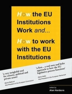 How the EU Institutions Work . . . & How to Work with the EU Institutions