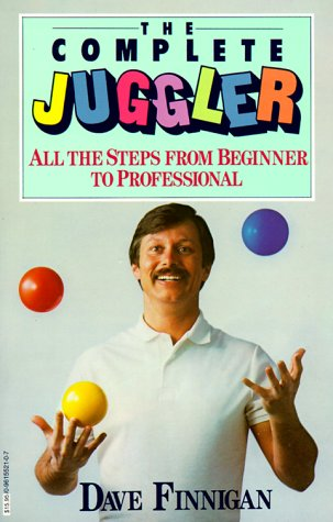 The Complete Juggler: All the Steps from Beginner to Professional - Dave Finnigan