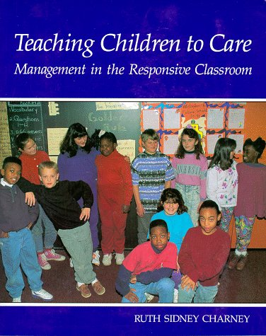 Teaching Children to Care : Management in the Responsive Classroom - Ruth Sidney Charney