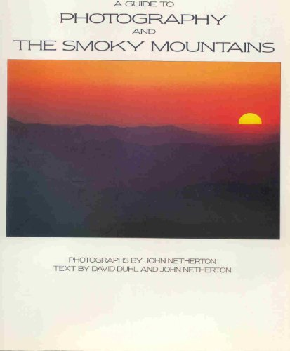 A Guide to Photography and the Smoky Mountains - David Duhl; John Netherton