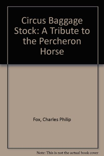 Circus Baggage Stock : A Tribute to the Percheron Horse - Charles P. Fox