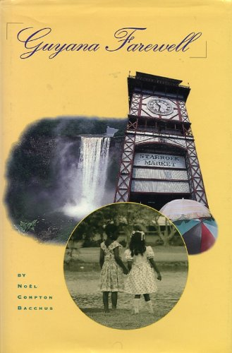Guyana Farewell: A Recollection of Childhood in a Faraway Place - Noel C. Bacchus
