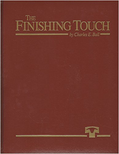 The Finishing Touch. A History of the Texas Cattle Feeders Association and Cattle Feeding in the Southwest - Charles E. Ball