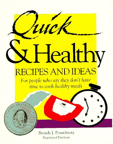 Quick  &  Healthy Recipes and Ideas : For People Who Say They Don't Have Time to Cook Healthy Meals, 1st Edition - Brenda J. Ponichtera