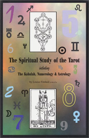 The Spiritual Study of the Tarot including The Kabalah, Numerology,  &  Astrology - Louise Fimlaid