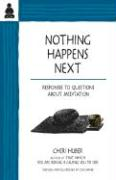 Nothing Happens Next: Responses to Questions about Meditation