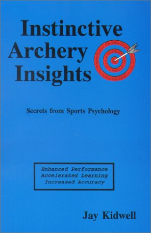 Instinctive archery insights: Enhanced performance, accelerated learning, increased accuracy - Jay Kidwell