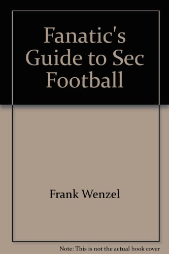 Fanatic's Guide to SEC Football - Frank Wenzel