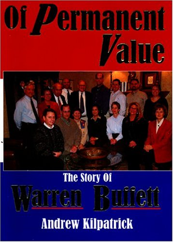 Of Permanent Value: The Story of Warren Buffett, 2005 Edition - Andrew Kilpatrick