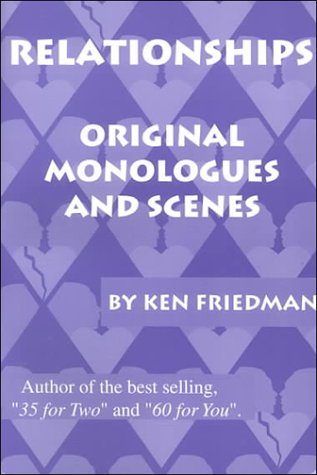 Relationships: Original Monologues and Sceres - Ken Friedman