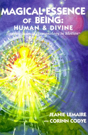 Magical Essence of Being: Human  &  Divine - Jeanie Lemaire; Corinn Codye
