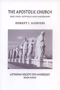 The Apostolic church: One, holy, catholic and missionary (Book series / Lutheran Society for Missiology) - Scudieri, Robert J; Scudieri, Robert J.; Bunkowske, Eugene W.