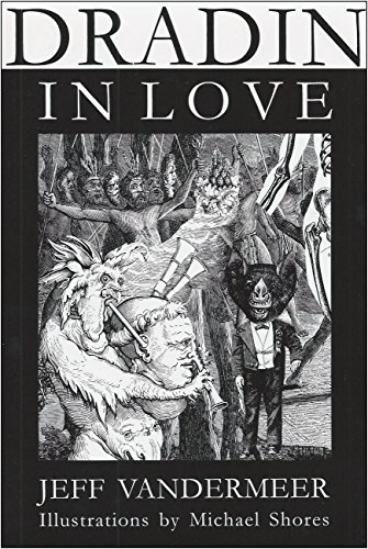 Dradin, in Love : A Tale of Elsewhen and Otherwhere - Jeff VanderMeer