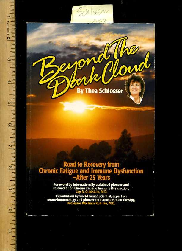 Beyond the Dark Cloud : Road to Recovery from Cronick Fatigue and Immune Dysfunction After 25 / Twenty Five Years [self Help Autobiography, Biography, Neuro Immunology, Xenotransplant Therapy, Camarillo State Hospital Survivor, Mind Over Matter or Mental]