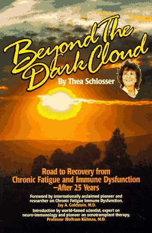 Beyond the Dark Cloud : Road to Recovery From Chronic Fatigue and Immune Dysfunction - Thea Schlosser